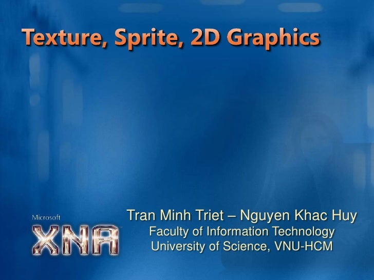 Texture, Sprite, 2D Graphics<br />Tran Minh Triet – Nguyen KhacHuy<br />Faculty of Information Technology<br />University ...