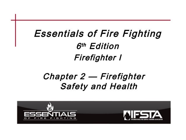 Essentials of Fire Fighting 6th Edition Firefighter I Chapter 2 — Firefighter Safety and Health
