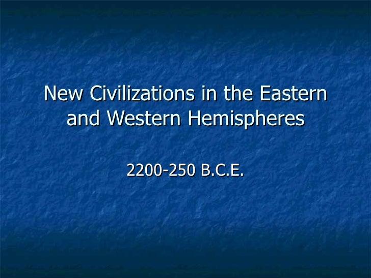 New Civilizations in the Eastern and Western Hemispheres 2200-250 B.C.E.