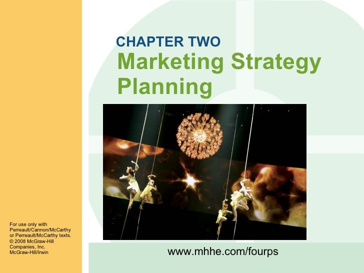 CHAPTER TWO Marketing Strategy Planning For use only with Perreault/Cannon/McCarthy or Perreault/McCarthy texts. ©  2008 M...