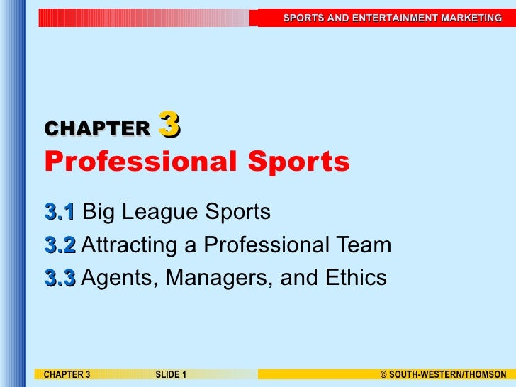 CHAPTER   3 Professional Sports 3.1  Big League Sports 3.2  Attracting a Professional Team 3.3  Agents, Managers, and Ethi...
