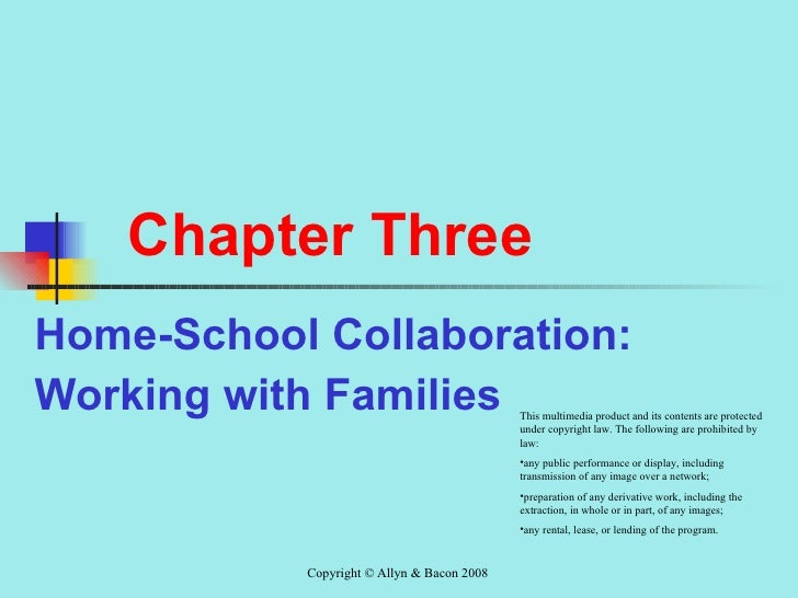 Chapter Three Home-School Collaboration: Working with Families <ul><li>This multimedia product and its contents are protec...