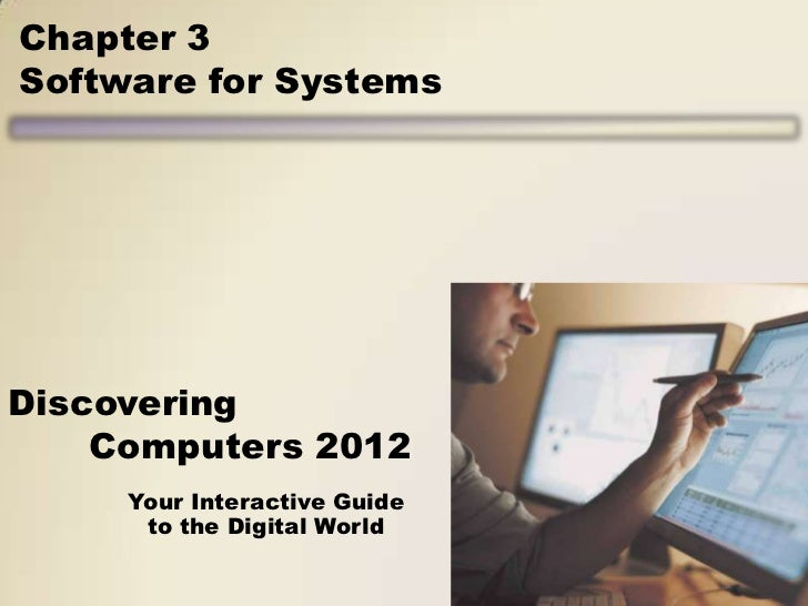 Chapter 3Software for SystemsDiscovering    Computers 2012     Your Interactive Guide      to the Digital World