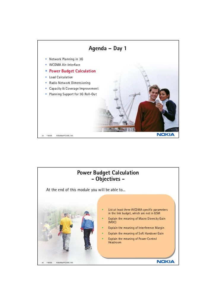 Agenda – Day 1     • Network Planning in 3G     • WCDMA Air-Interface     • Power Budget Calculation     • Load Calculatio...