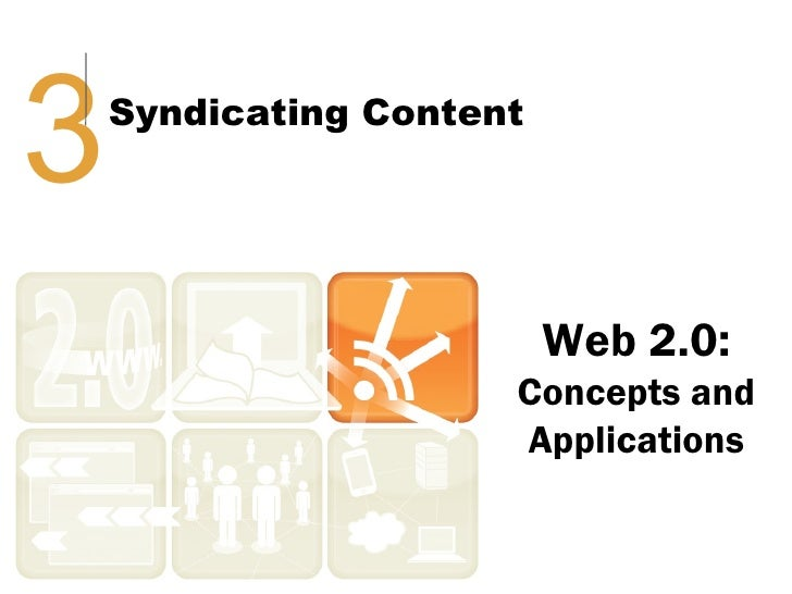 3   Syndicating Content                          Web 2.0:                      Concepts and                      Applicati...