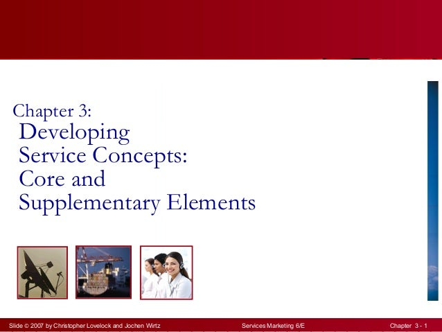 Slide © 2007 by Christopher Lovelock and Jochen Wirtz Services Marketing 6/E Chapter 3 - 1 Chapter 3: Developing Service C...