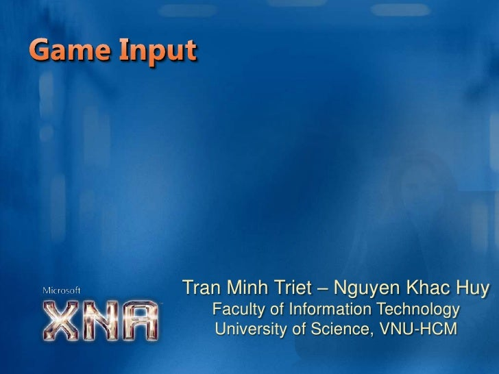 Game Input<br />Tran Minh Triet – Nguyen KhacHuy<br />Faculty of Information Technology<br />University of Science, VNU-HC...