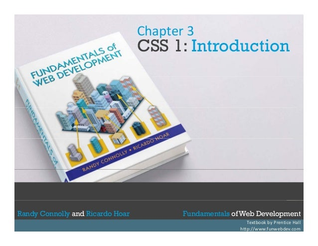 Chapter3  CSS 1: Introduction  Randy Connolly and Ricardo Hoar Randy Connolly and Ricardo Hoar  Fundamentals of Web Devel...