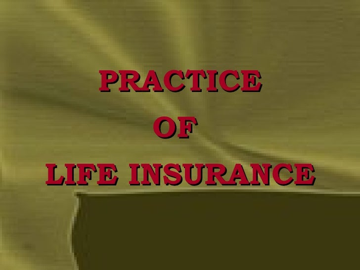PRACTICE OF  LIFE INSURANCE