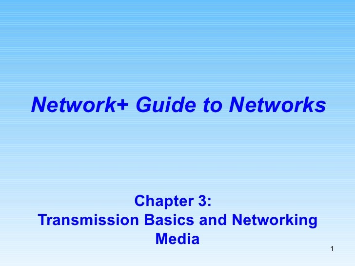 Chapter 3:  Transmission Basics and Networking Media Network+ Guide to Networks