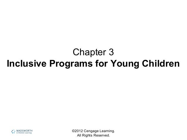 ©2012 Cengage Learning. All Rights Reserved. Chapter 3 Inclusive Programs for Young Children