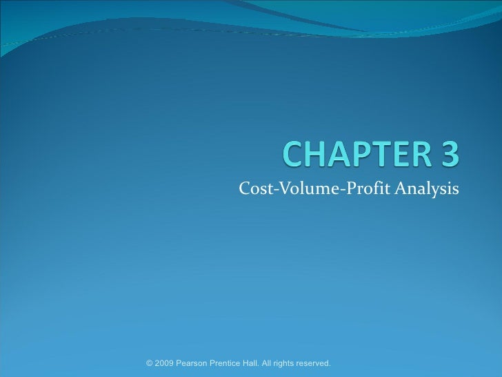 Cost-Volume-Profit Analysis © 2009 Pearson Prentice Hall. All rights reserved.