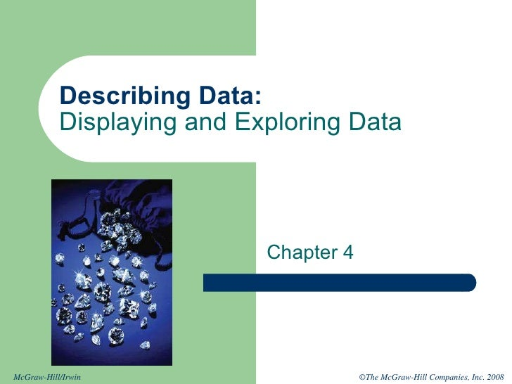 Describing Data:  Displaying and Exploring Data Chapter 4