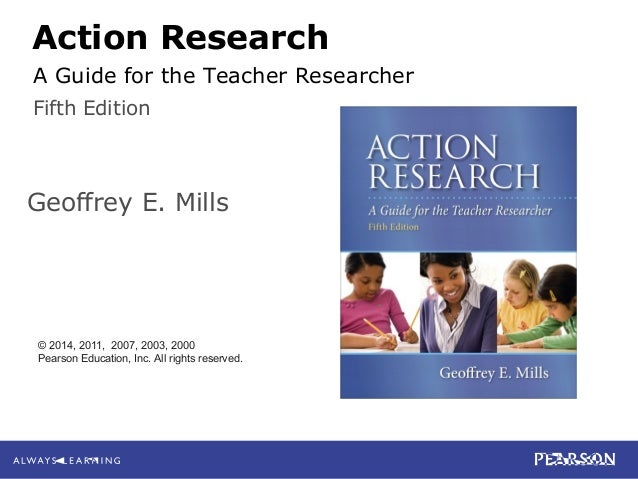 4-1 Mills Action Research: A Guide for the Teacher Researcher, 5e © 2014 Pearson Education, Inc. All rights reserved. Acti...