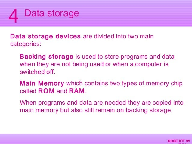GCSE ICT 3rd Edition GCSE ICT 3rd Data storage 4 Data storage devices are divided into two main categories: Backing storag...