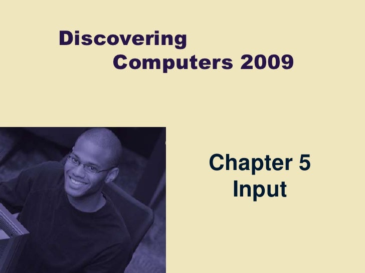 Discovering     Computers 2009               Chapter 5              Input