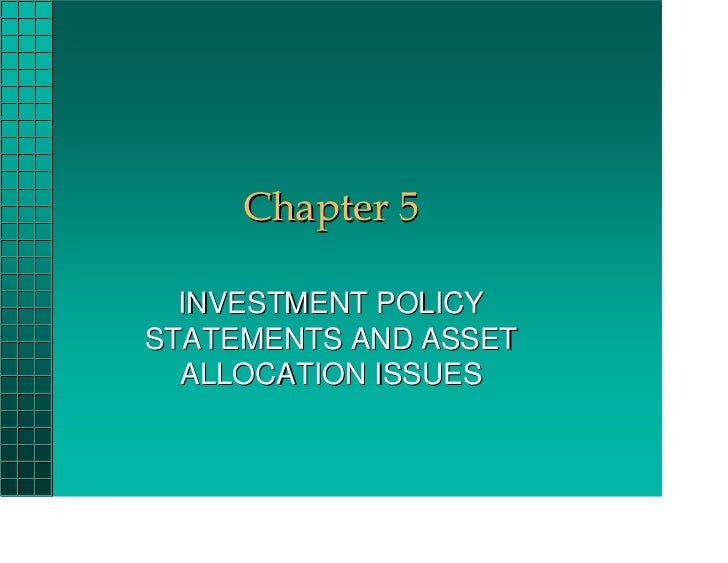 Chapter 5  INVESTMENT POLICYSTATEMENTS AND ASSET  ALLOCATION ISSUES