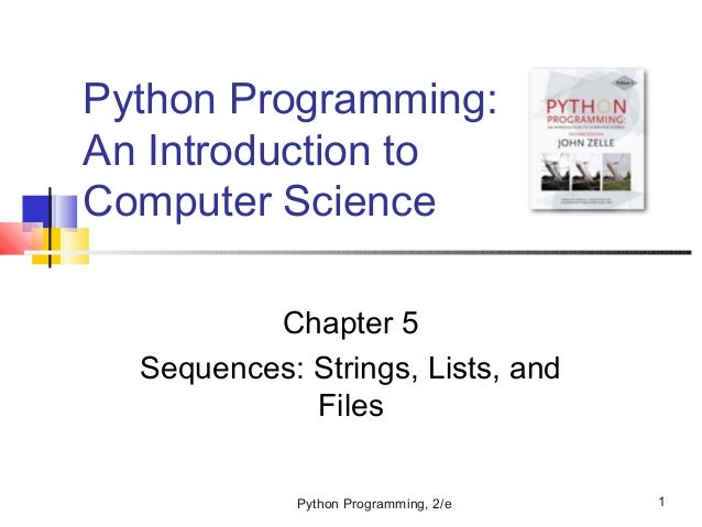 Python Programming, 2/e 1 Python Programming: An Introduction to Computer Science Chapter 5 Sequences: Strings, Lists, and...
