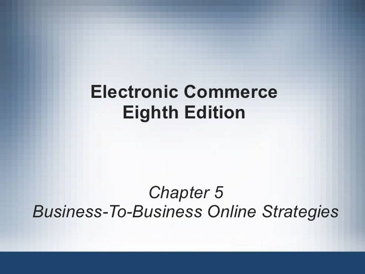 Electronic Commerce Eighth Edition Chapter 5 Business-To-Business Online Strategies