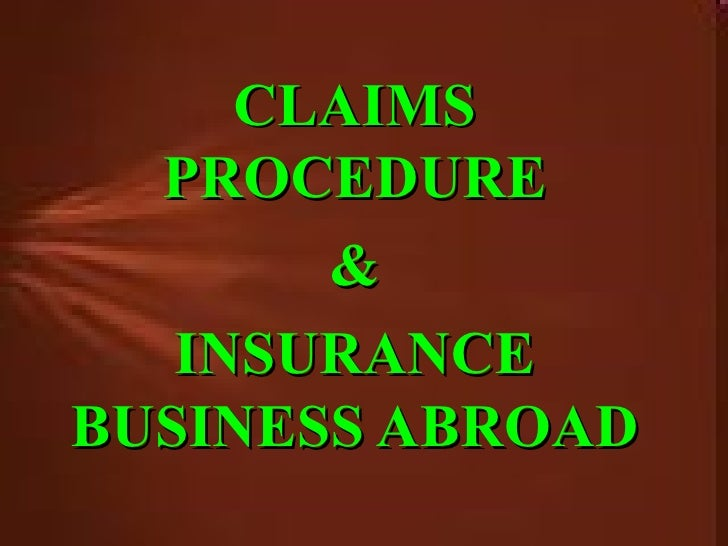 CLAIMS PROCEDURE & INSURANCE BUSINESS ABROAD