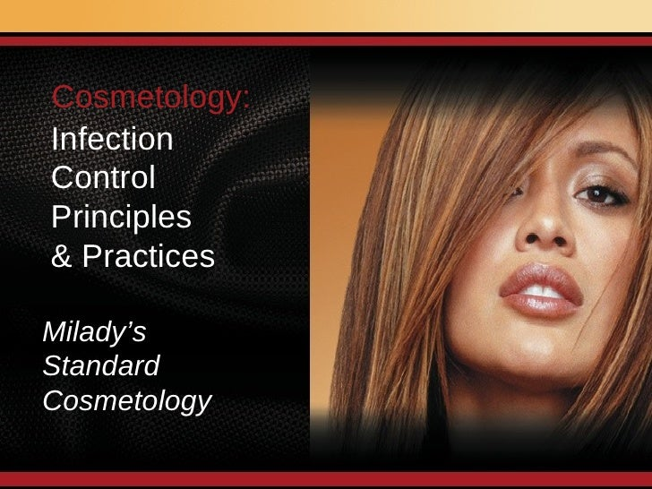 Infection Control  Principles  & Practices Milady's  Standard Cosmetology Cosmetology: