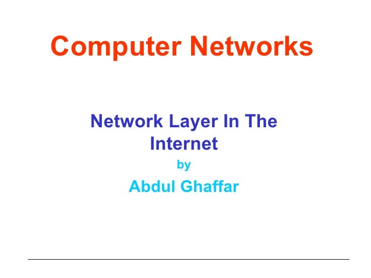 Computer Networks Network Layer In The Internet by Abdul Ghaffar
