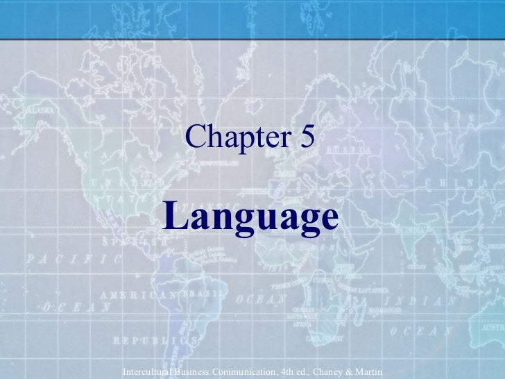 Chapter 5 Language Intercultural Business Communication, 4th ed., Chaney & Martin