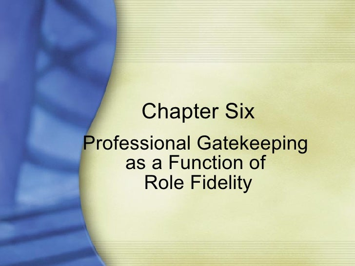 Chapter Six Professional Gatekeeping  as a Function of  Role Fidelity