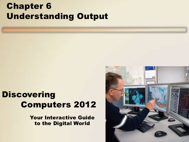 Chapter 6Understanding OutputDiscovering    Computers 2012     Your Interactive Guide      to the Digital World