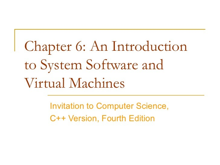 Chapter 6: An Introductionto System Software andVirtual Machines    Invitation to Computer Science,    C++ Version, Fourth...