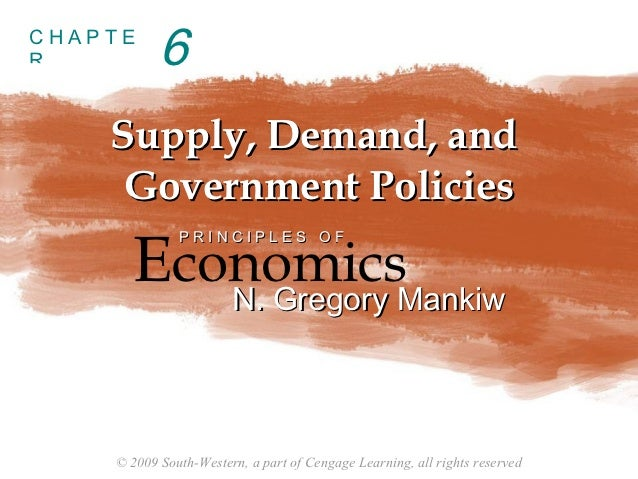 CHAPTER          6    Supply, Demand, and     Government Policies      EconomicsMankiw              PRINCIPLES OF         ...