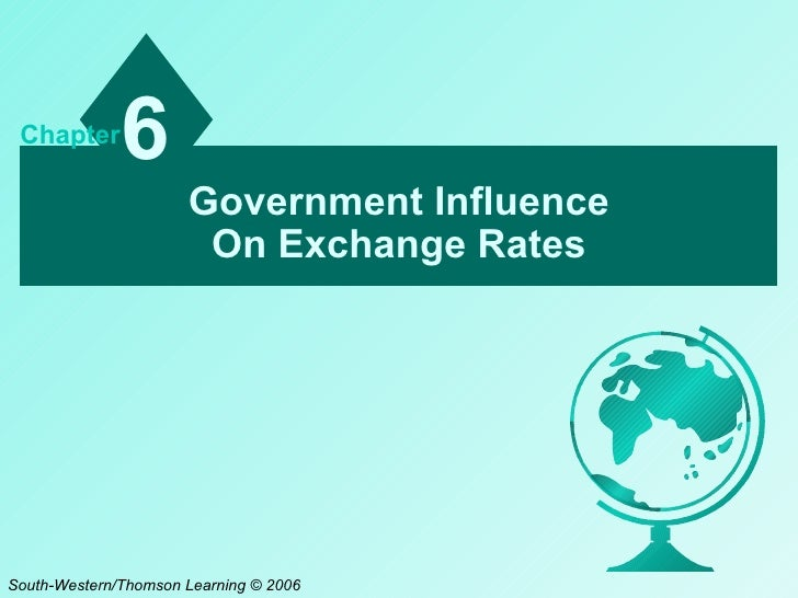 Government Influence On Exchange Rates 6 Chapter South-Western/Thomson Learning © 2006