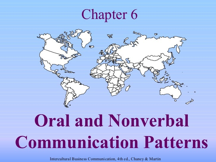 Chapter 6   Oral and Nonverbal Communication Patterns Intercultural Business Communication, 4th ed., Chaney & Martin