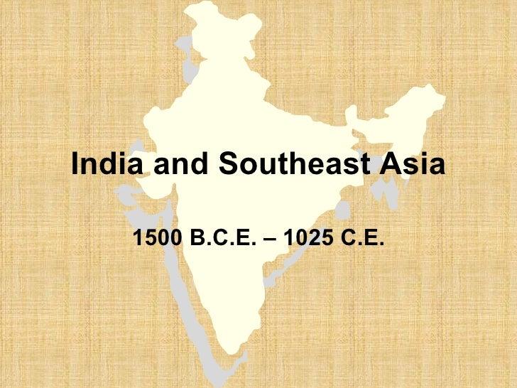 India and Southeast Asia 1500 B.C.E. – 1025 C.E.