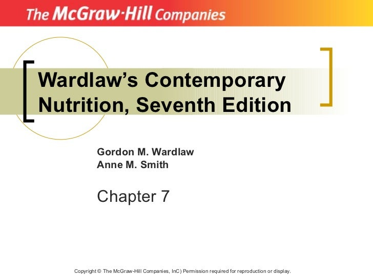 Wardlaw's Contemporary Nutrition, Seventh Edition Copyright  ©  The McGraw-Hill Companies, InC) Permission required for re...