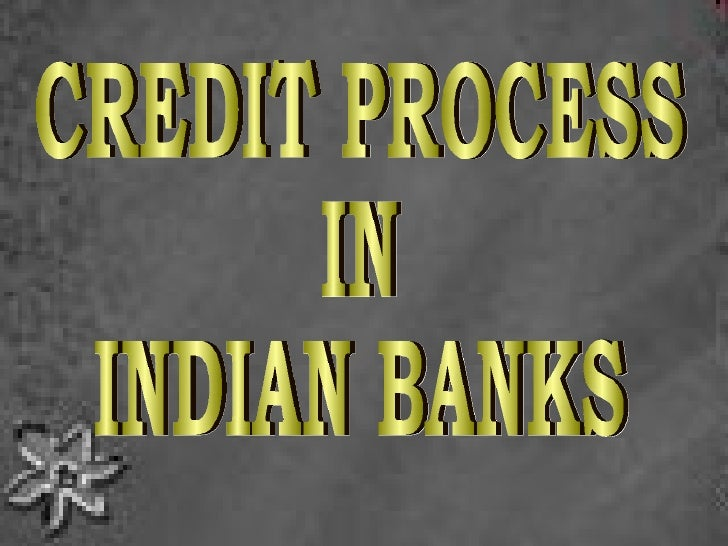 CREDIT PROCESS  IN  INDIAN BANKS