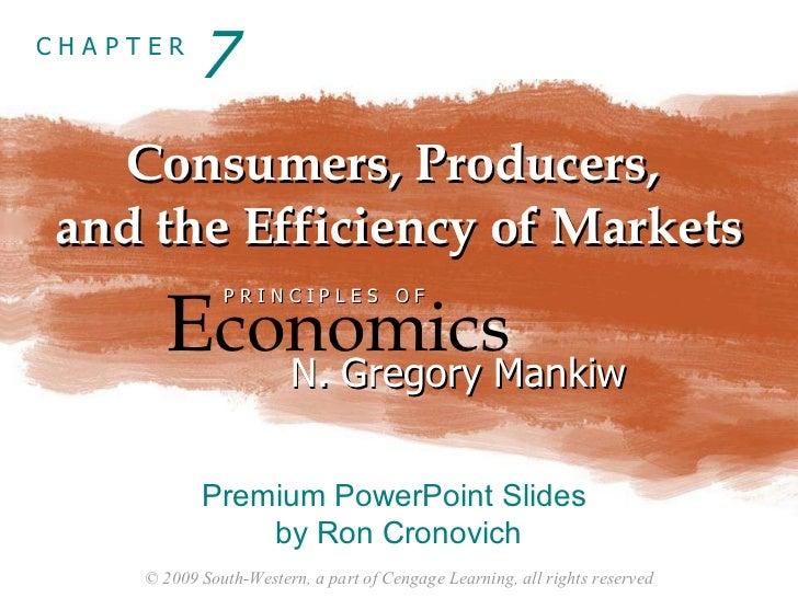 Consumers, Producers,  and the Efficiency of Markets 7 E conomics P R I N C I P L E S  O F N. Gregory Mankiw Premium Power...