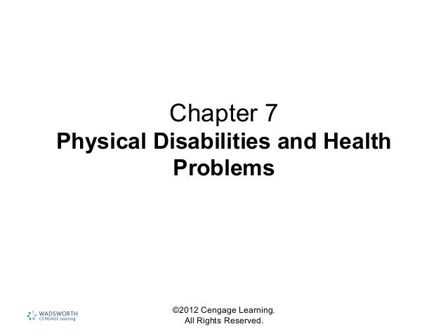 ©2012 Cengage Learning. All Rights Reserved. Chapter 7 Physical Disabilities and Health Problems