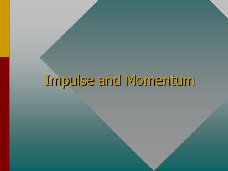 Impulse and Momentum<br />