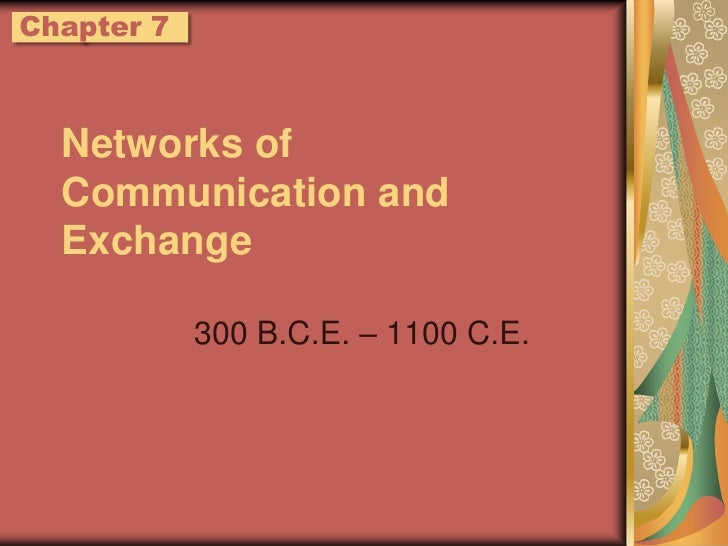 Networks of Communication and Exchange<br />300 B.C.E. – 1100 C.E.<br />Chapter 7<br />