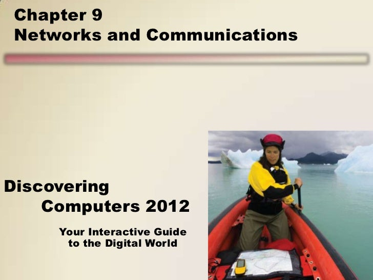 Chapter 9Networks and CommunicationsDiscovering    Computers 2012     Your Interactive Guide      to the Digital World