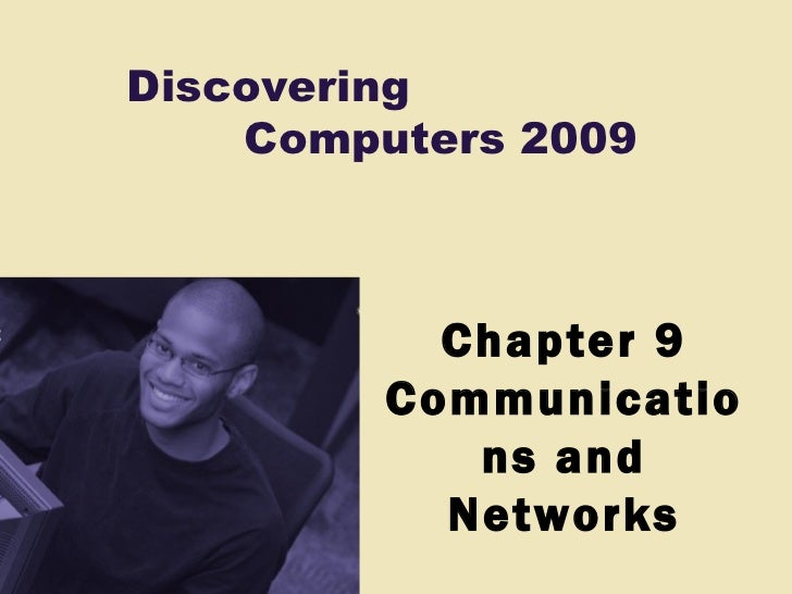 Discovering    Computers 2009           Chapter 9         Communicatio            ns and           Networks