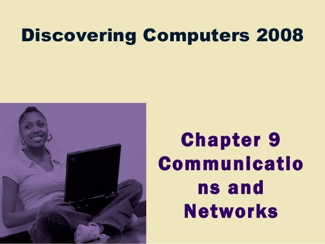 Discovering Computers 2008 Chapter 9 Communicatio ns and Networks