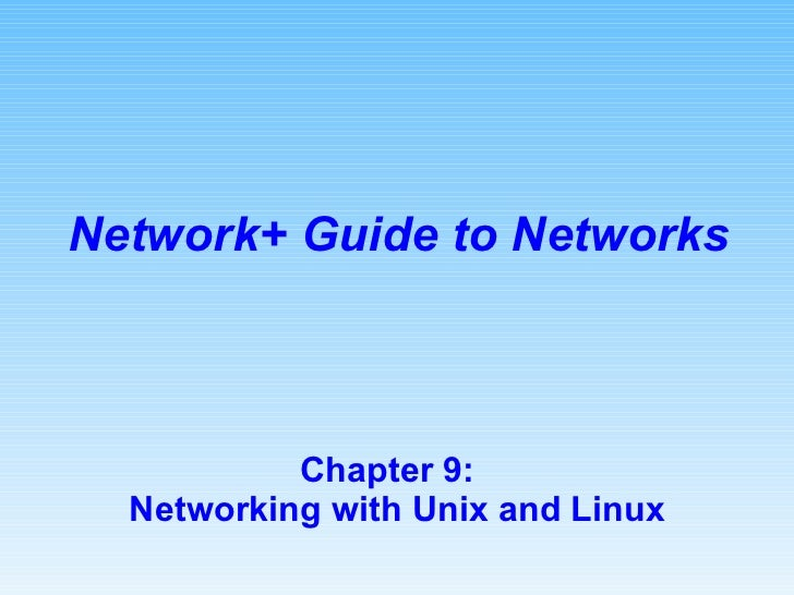 Chapter 9:  Networking with Unix and Linux Network+ Guide to Networks