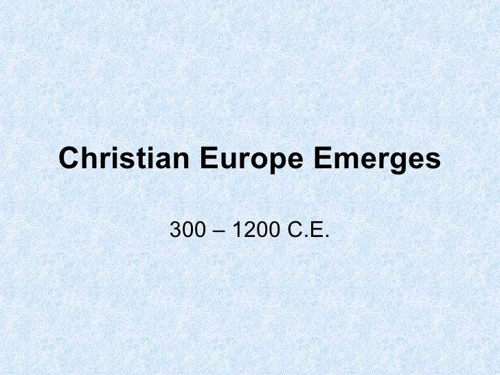 Christian Europe Emerges 300 – 1200 C.E.
