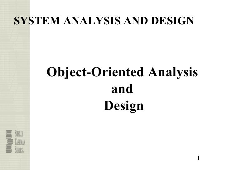 SYSTEM ANALYSIS AND DESIGN    Object-Oriented Analysis              and            Design                             1