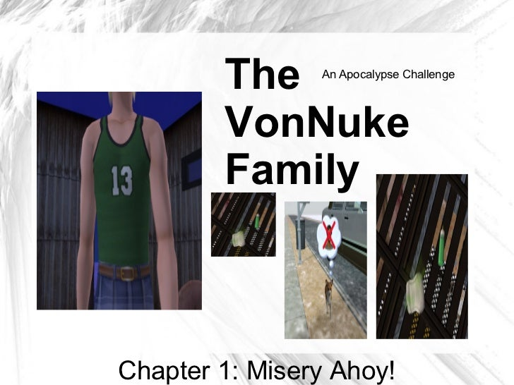 The     An Apocalypse Challenge            VonNuke         Family    Chapter 1: Misery Ahoy!