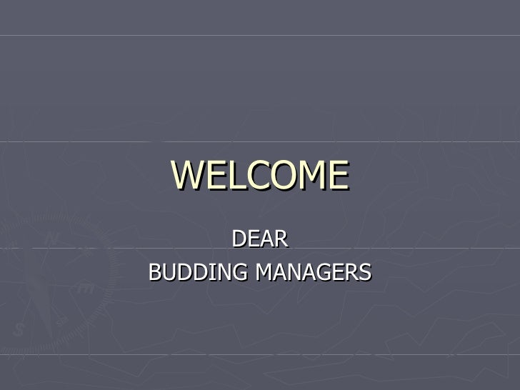 WELCOME DEAR BUDDING MANAGERS