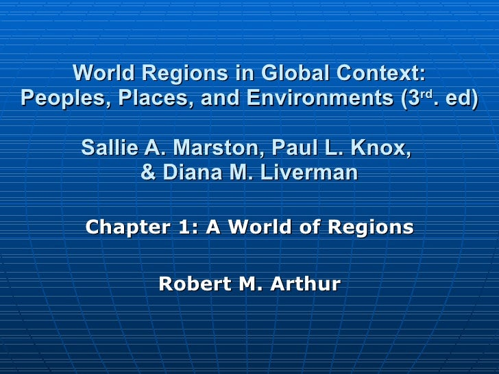 World Regions in Global Context: Peoples, Places, and Environments (3 rd . ed) Sallie A. Marston, Paul L. Knox,  & Diana M...