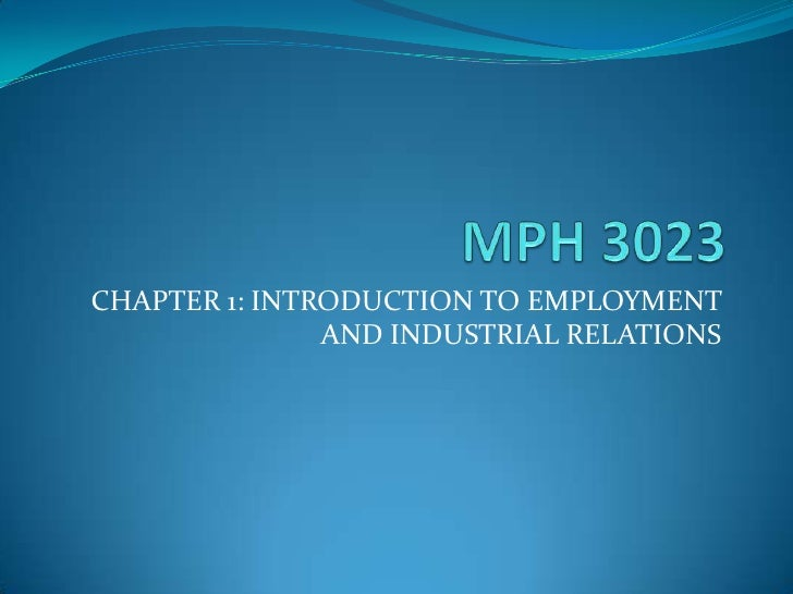 MPH 3023<br />CHAPTER 1: INTRODUCTION TO EMPLOYMENT AND INDUSTRIAL RELATIONS<br />